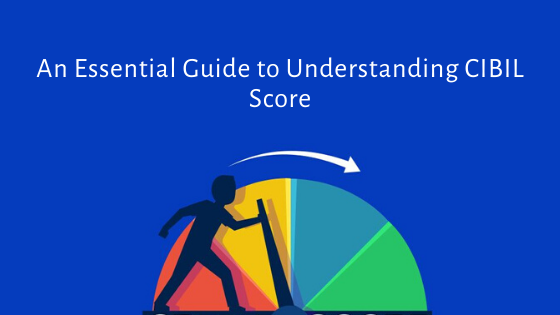 Essential guide to understand cibil score