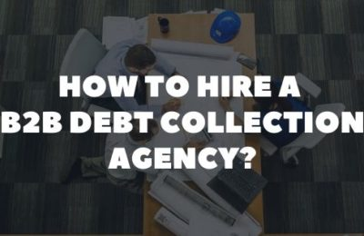How to hire a B2B Debt Collection Agency