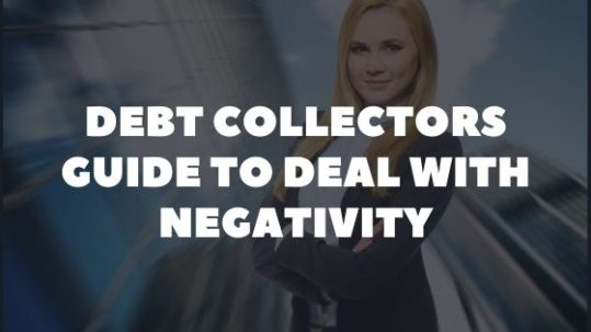 ultimate guide for debt collectors dealing with negativity